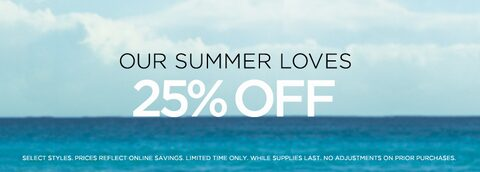 Our Summer Loves 25% Off