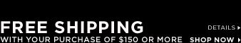 Free Shipping With Your Purchase of $150 Or More!