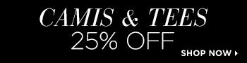 Camis and tee's 25% off