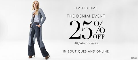 Limited Time - The Denim Event | 25% Off All full-price styles in boutiques and online | Details