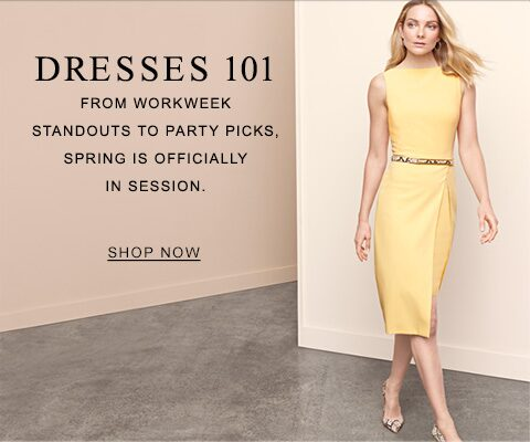 Dresses 101 | From workweek standouts to party picks, spring is officially in session. | Shop now
