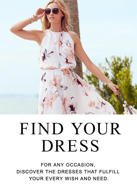 Find Your Dress | For any occasion, discover the dresses that fulfill your every wish and need.