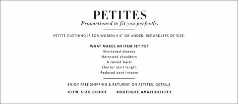 Petites | Proportioned to fit you perfectly.