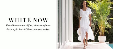 White Now | The ultimate shape shifter, white transforms classic styles into brilliant statement makers.