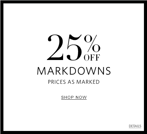 25% off Markdowns. Prices as Marked. Shop Now.