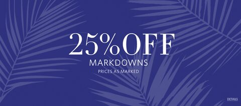 25% Off Markdowns. Prices as Marked.  Details.