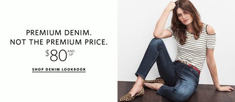 Premium Denim. Not the premium price.  $80 and up.  Shop Denim Lookbook.