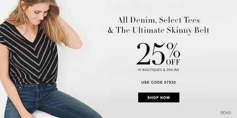 All Denim, Select Tees and The Ultimate Skinny Belt 25% Off In Boutiques and Online.  Use Code 57930.