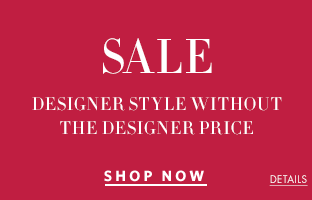 Sale.  Designer style without the designer price.  Shop Now.