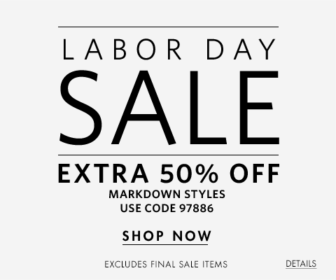 Labor Day Sale. Extra 50% Off Markdown Styles.  Use Code 97886. Shop Now. Excludes final sale items.