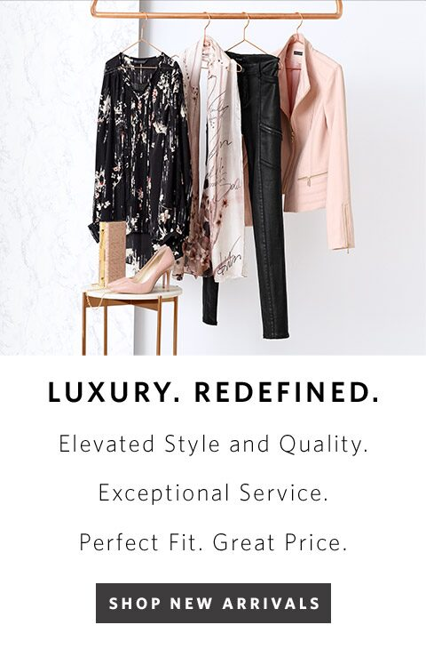 Luxury. Redefined. | Elevated style and quality. Exceptional service. Perfect fit. Great price. | Shop new arrivals