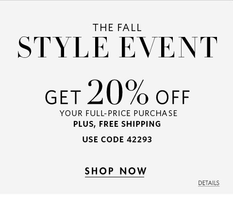 The fall style event, get 20% off your full-price purchase plus, free shipping | use code 42293 | Shop Now