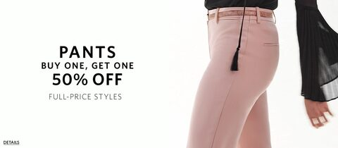 pants buy one, get one 50% off. Full-Price styles.