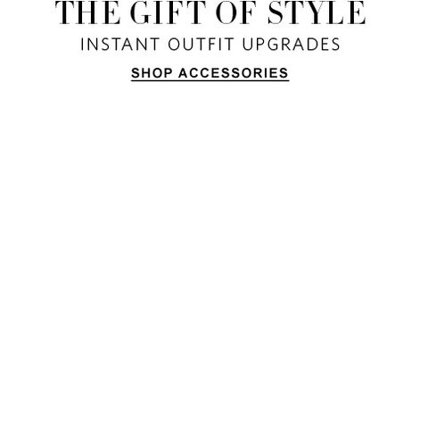 The Gift of Style. Instant outfit upgrades. Shop Accessories.