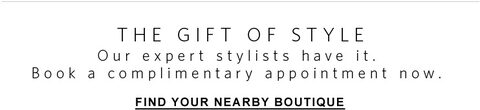 The gift of style. Our expert stylists have it. Book a complimentary appointment now. Find your nearby boutique.