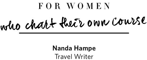 For women who chart their own course, Nanda Hampe - Travel Writer