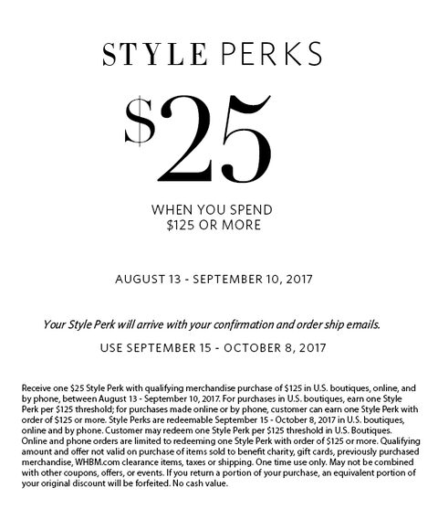 Get $25 in Style Perks when you spend $125 or more.  August 13 - September 10. Your style perk will arrive with your confirmation and order ship emails.  Use September 15 - October 8, 2017