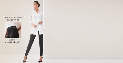 Our new body comfort side zip pants. Side zip = a smooth, sleek fit!