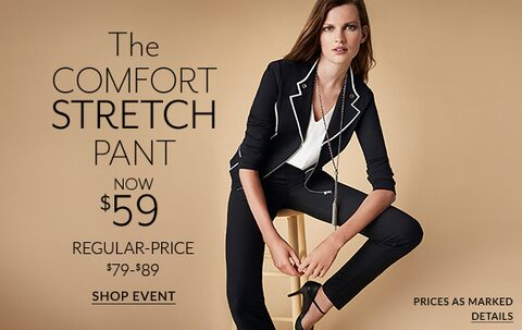 The Comfort Stretch Pant. Now $59. Reg Price $79-89. Shop Event.