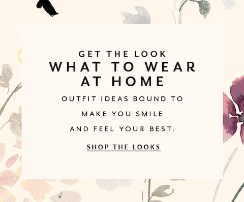 Get the Look. What To Wear At Home. Outfit ideas bound to make you smile and feel your best. Shop The Looks