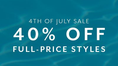 4th of July Sale. 40% Off Full-Price Styles
