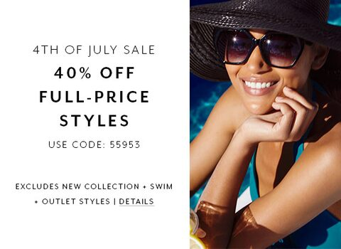 4th Of July Sale - 40% Off Full-Price Styles. Use Code: 55953. Excludes new collection + swim + outlet styles. Details