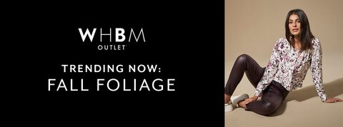 WHBM Outlet. Trending Now: Fall Foliage.