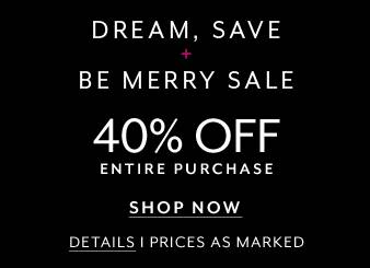 Dream, Save + Be Merry Sale 40% Off Entire Purchase