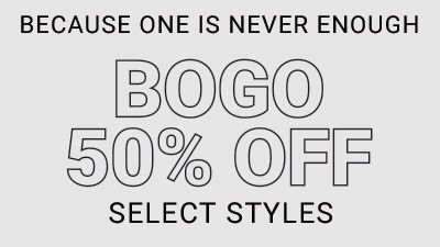 Because one is never enough. Bogo 50% off almost everything.