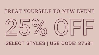 Treat yourself to new event. 25% off Select styles. use code 37631