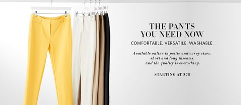 The pants you need now | Comfortable. Varsatile. Washable. | In five sizes. And the quality is everything.  Starting at $78